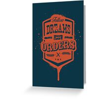 FOLLOW DREAMS NOT ORDERS dirty Greeting Card
