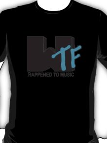 WTF Happened To Music T-Shirt