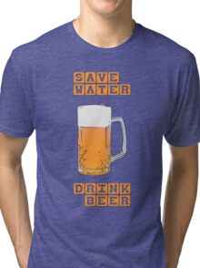 Save water - drink beer Tri-blend T-Shirt