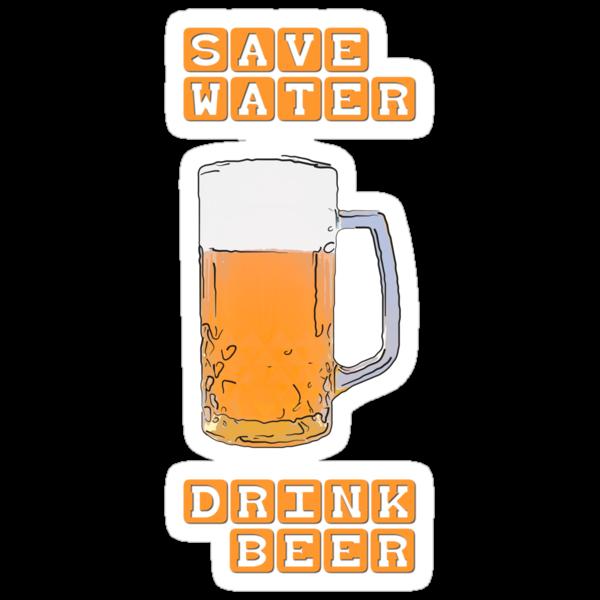Save water - drink beer by Kurt  Tutschek