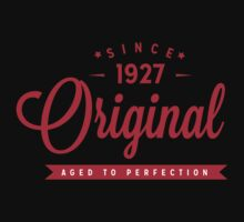 Since 1927 Original Aged To Perfection by rardesign