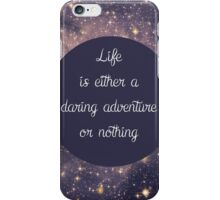 Life is either a daring adventure or nothing  iPhone Case/Skin