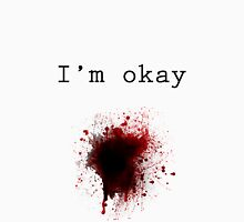 Bullet Wound - I'm Okay Unisex T-Shirt