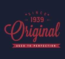 Since 1939 Original Aged To Perfection by rardesign