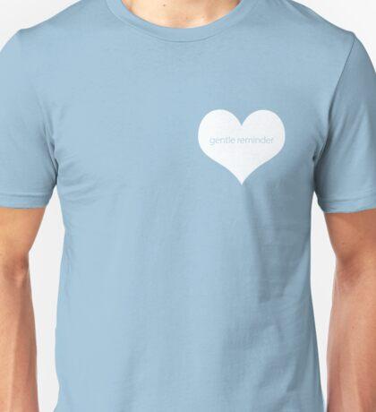 """""""gentle reminder"""" heart Unisex T-Shirt"""