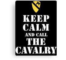 KEEP CALM AND CALL THE CAVALRY Canvas Print