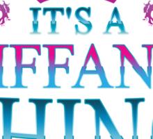 it's a TIFFANY thing Sticker