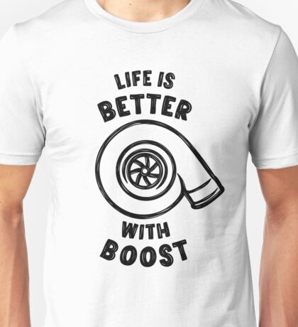 Life is better with boost Unisex T-Shirt