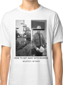 HOW TO GET AWAY WITH MURDER #NOJUSTICENOPEACE Classic T-Shirt