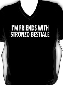 Hilarious 'I'm Friends With Stronzo Bestiale' Science Paper Joke T-Shirt T-Shirt