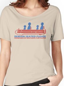 Remain Seated Please Women's Relaxed Fit T-Shirt