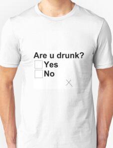 Are u drunk? Unisex T-Shirt