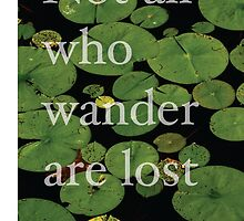 Not all who wander by incessantly-you