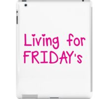 Living for FRIDAY'S iPad Case/Skin