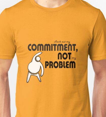 Check out my commitment, not my problem, quote with fun graphic Unisex T-Shirt