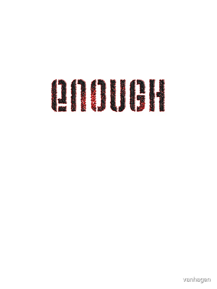 ENOUGH by vanhagen