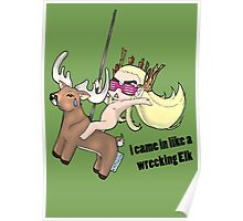 i came in like a wreeking Elk Poster