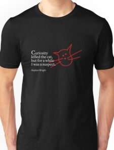 Curiosity killed the cat Unisex T-Shirt