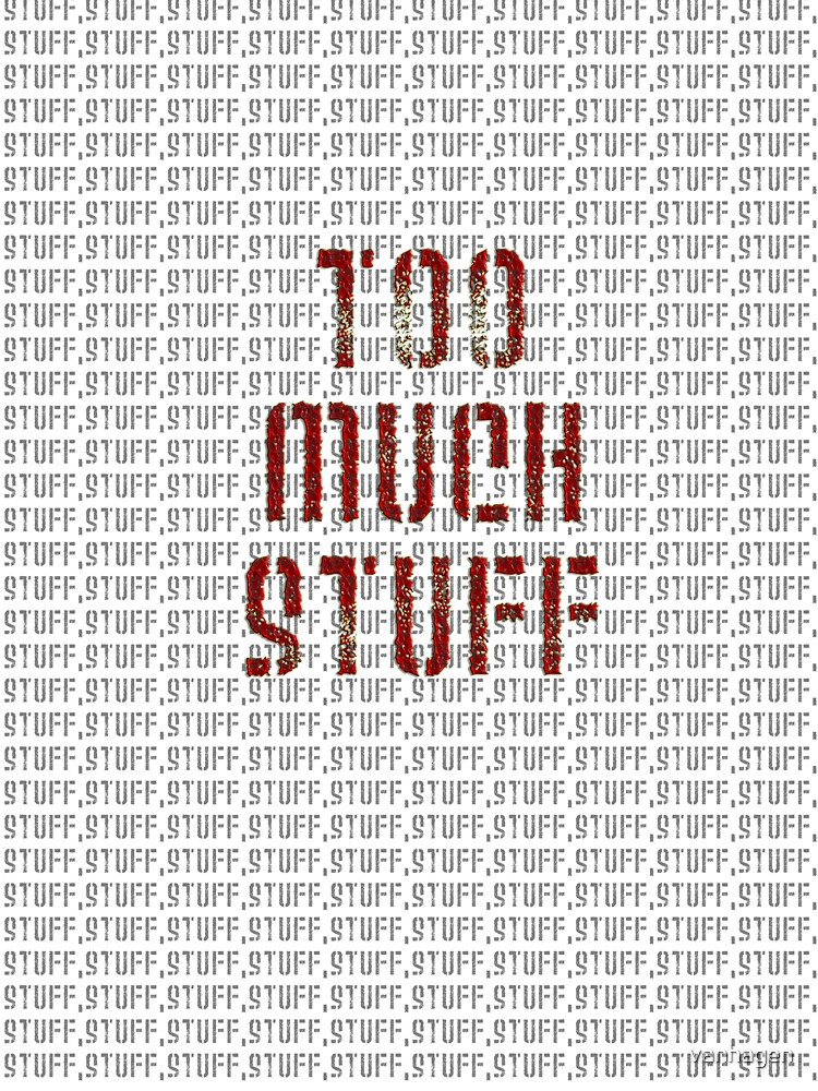 too much stuff by vanhagen