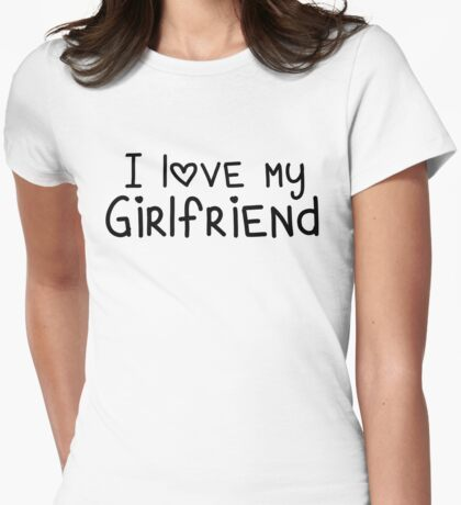 I Love My Girlfriend Womens Fitted T-Shirt