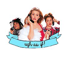 Clueless Ugh As If! Banner Photographic Print