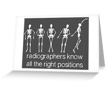 Radiographers Know All The Right Positions (White) Greeting Card