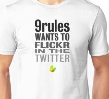 9rules Wants To Flickr In The Twitter Unisex T-Shirt