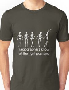Radiographers Know All The Right Positions (White) Unisex T-Shirt