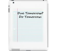 Due Tomorrow?  Do Tomorrow iPad Case/Skin