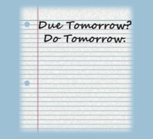 Due Tomorrow?  Do Tomorrow by AHRocketFish