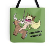 i came in like a wreeking Elk Tote Bag