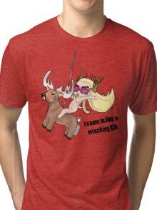 i came in like a wrecking Elk Tri-blend T-Shirt