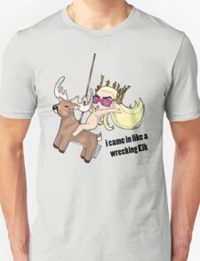 i came in like a wrecking Elk Unisex T-Shirt