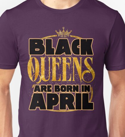 Black Queens are born in april shirt Unisex T-Shirt