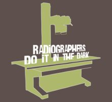 Radiographers Do It In the Dark (white) by ssddesigns