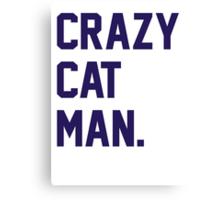 Crazy Cat Man Canvas Print