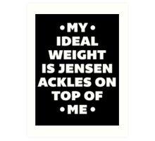 My Ideal Weight is Jensen Ackles Art Print