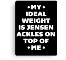 My Ideal Weight is Jensen Ackles Canvas Print