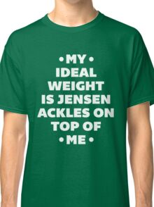 My Ideal Weight is Jensen Ackles Classic T-Shirt