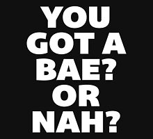 You Got a Bae or Nah? Unisex T-Shirt