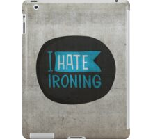 I hate ironing! iPad Case/Skin