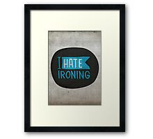 I hate ironing! Framed Print