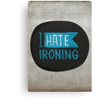 I hate ironing! Canvas Print