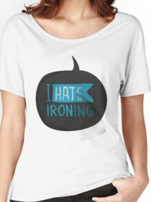 I hate ironing! Women's Relaxed Fit T-Shirt