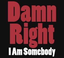 Damn Right I Am Somebody One Piece - Short Sleeve