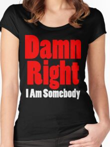 Damn Right I Am Somebody Women's Fitted Scoop T-Shirt