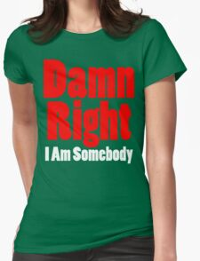 Damn Right I Am Somebody Womens Fitted T-Shirt