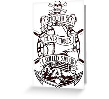 A Smooth Sea Never Makes A Skilled Sailor Greeting Card