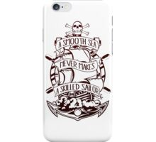 A Smooth Sea Never Makes A Skilled Sailor iPhone Case/Skin