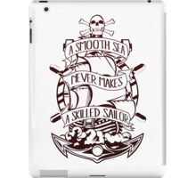 A Smooth Sea Never Makes A Skilled Sailor iPad Case/Skin